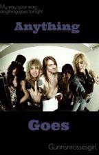 Anything Goes (Guns N Roses) by gunnsnrossesgirl