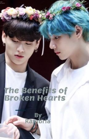 The Benefits Of Broken Hearts (Vkook) by RambriaThe1st