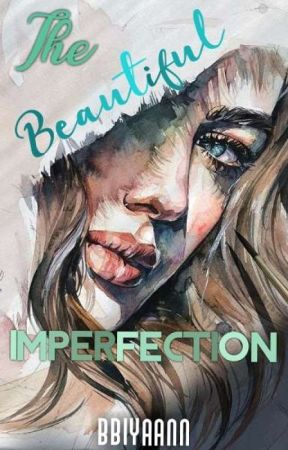 The Beautiful Imperfection (ONGOING) by Bbiyaann