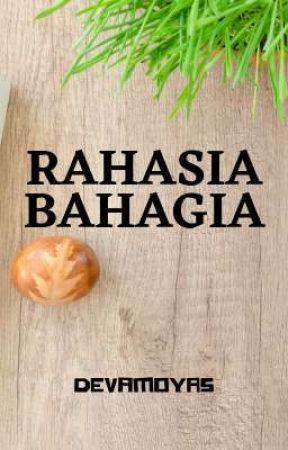 Rahasia Bahagia [TAMAT] by devamoyas