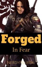Forged in fear  by NerdyPilliePal