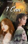 I Can [Twice X Reader] cover
