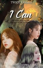 I Can [Twice X Reader] by miniChewwy_