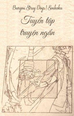 [Bungou Stray Dogs] [Soukoku] Tuyển tập truyện ngắn