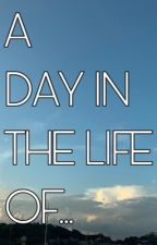 A Day in the Life of... by TLNorton