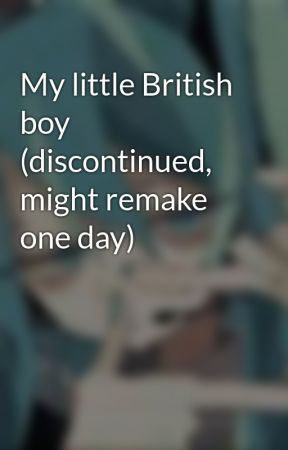 My little British boy (discontinued, might remake one day) by IShipGayAnime