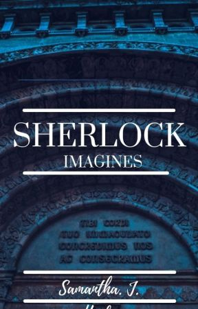 【Sherlock imagines  -   Samantha Joe Hyde】 by samanthajoehyde