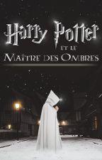 Harry Potter et le Maître des Ombres by AlexandreGuillaume6