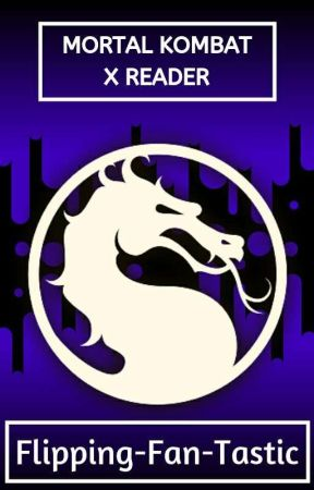 Mortal Kombat×Reader by Flipping-Fan-Tastic