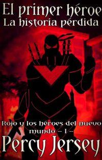 El Primer Héroe - La Historia Pérdida [Rojo y los héroes del nuevo mundo]  cover