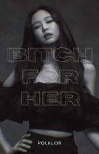 Bitch for Her by Polklor