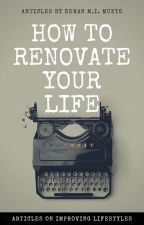 How To Renovate Your Life by muktodmi