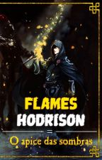 Flames Hodrison - O Ápice Das Sombras (Livro dois) by ErossL