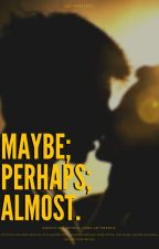 Maybe; Perhaps; Almost. by sumlaif