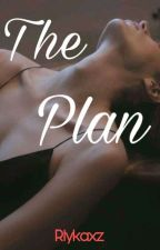 The Plan (COMPLETED BOOK 1) by Rlykaxz
