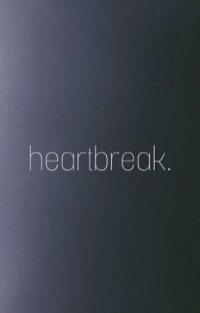 heartbreak. by hannahmickey2