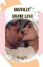 Brutally Divine Love by rajgita