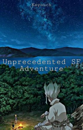 Unprecedented SF Adventure - Dr. Stone Fanfiction by Keyouch