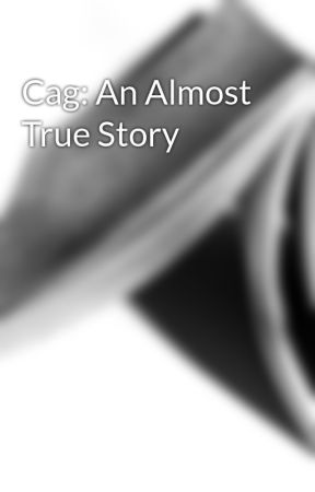 Cag: An Almost True Story by SolitaryMindset