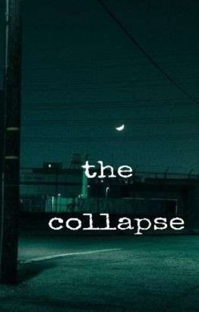 The Collapse by goodgalcarson