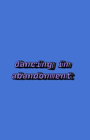 dancing in abandonment by RealmShifter