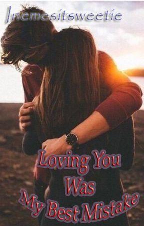 Loving You Was My Best Mistake (slow Updates) by Inemesitsweetie