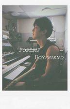 Posesif boyfriend by lhyunwoon