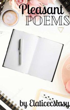Pleasant Poems.. by Elaticecstasy