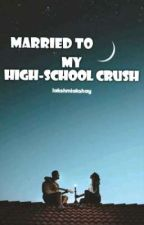 Married to My High school Crush by lakshmiakshay