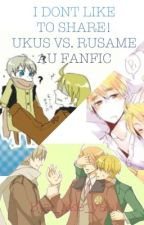 I Don't Like to Share! Rusame vs UKUS by i_like_yaoi_anime