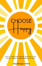 Choose Happy by CarlyBahringer