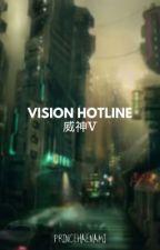 vision hotline | 威神V by PRINCEHAENAMI