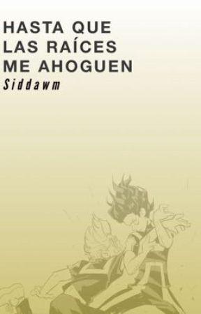 Hasta Que Las Raíces Me Ahoguen by Siddawm