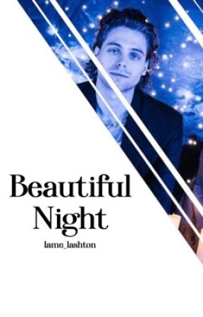 Beautiful Night || Lashton ✔️ by lame_lashton