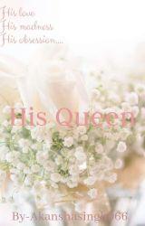 His Queen  by AkanshaSingh066