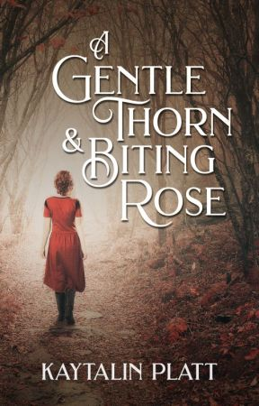 A Gentle Thorn & Biting Rose by kaytalinplatt