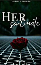Her Soulmate (Complete)  by I-m-laiba