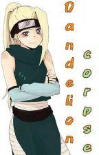 Dandelion Corpse [A Naruto Fic] by That_ShinoB
