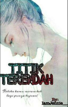 TITIK TERENDAH by PenieJingga02