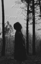 Adopted by Pierce The Veil {Book 1} *EDITED* by alwaystiredsara