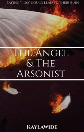 The ANGEL & The ARSONIST by Kaylawide