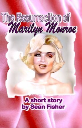 The Resurrection of Marilyn Monroe by seanfisher1