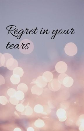 Regret in your tears by issa_niaaaa