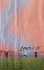 teen tragedy ━━ VOL i  by deadIydoll