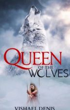 Queen of the Wolves ✔️ by Vishael_Denis