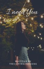 {COMPLETED} I Need You | Chaekura by TwicepinkitzIzone