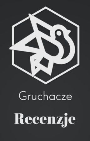 Gruchaczowe Recenzje  PRZYJMOWANIE ZGŁOSZEŃ WSTRZYMANE  by _GruchaczeWatt