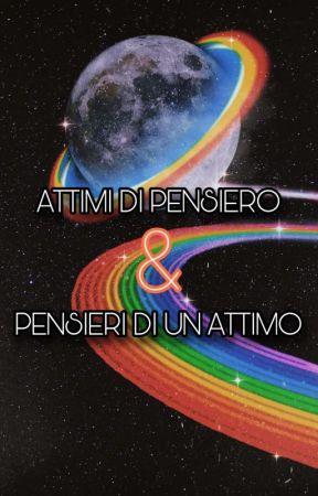 ATTIMI DI PENSIERO & PENSIERI DI UN ATTIMO by UtenteWhattpad01