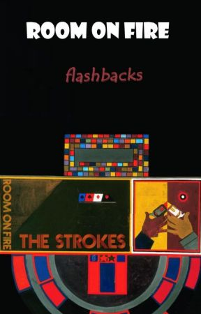 Room on Fire (Flashbacks)/The Strokes by vanishda
