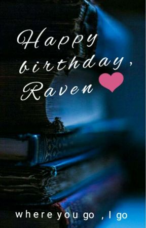 Happy birthday, Raven❤ by Peculiarbrunette